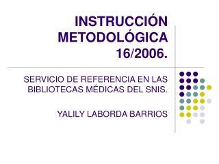 INSTRUCCIÓN METODOLÓGICA 16/2006.