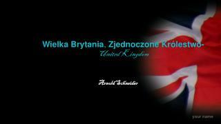 Wielka Brytania ,  Zjednoczone Królestwo- United Kingdom