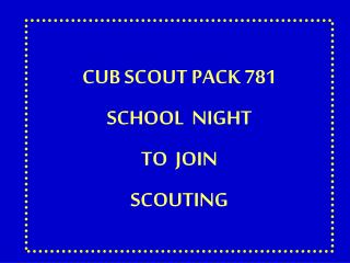 CUB SCOUT PACK 781 SCHOOL  NIGHT TO  JOIN  SCOUTING