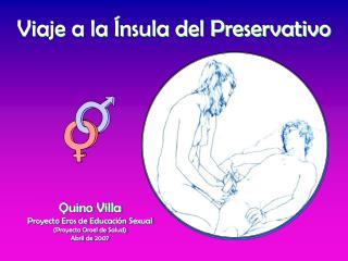 Quino Villa Proyecto Eros de Educación Sexual (Proyecto Oroel de Salud) Abril de 2007