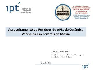 Marsis Cabral Junior Se��o de Recursos Minerais e Tecnologia Cer�mica - SRM /  CT-Obras