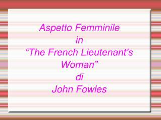 """Aspetto Femminile in  """"The French Lieutenant's Woman"""" di  John Fowles"""