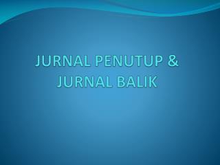 JURNAL PENUTUP & JURNAL BALIK