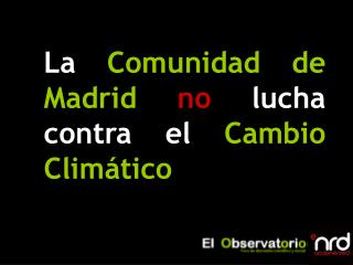 La  Comunidad de Madrid no  lucha  contra el  Cambio Climático
