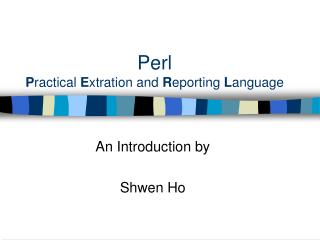 Perl P ractical  E xtration and  R eporting  L anguage