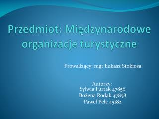 Przedmiot:  Międzynarodowe organizacje turystyczne