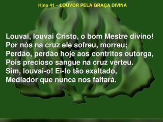 Hino 41 – LOUVOR PELA GRAÇA DIVINA