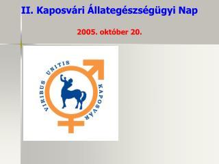 II. Kaposvári Állategészségügyi Nap 2005. október 20.