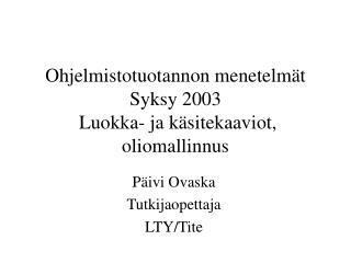 Ohjelmistotuotannon menetelmät Syksy 2003  Luokka- ja käsitekaaviot, oliomallinnus