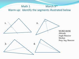 Math 1                      March 9 th Warm-up :  Identify the segments illustrated  below
