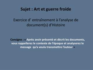 Sujet : Art et guerre froide  Exercice d' entraînement à l'analyse de document(s) d'Histoire