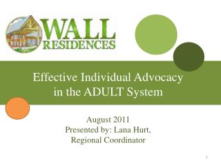 Effective Individual Advocacy in the ADULT System August 2011 Presented by: Lana Hurt,