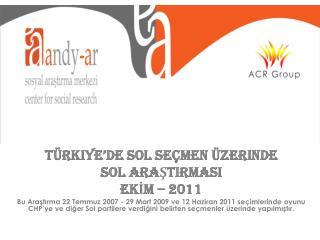 Türkiye'de Sol Seçmen üzerinde  SOL ARAŞTIRMASI EKİM – 2011