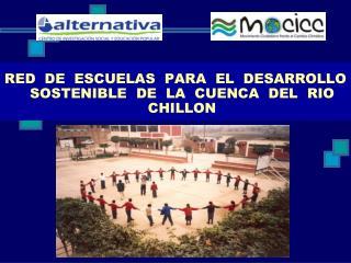 RED  DE  ESCUELAS  PARA  EL  DESARROLLO SOSTENIBLE  DE  LA  CUENCA  DEL  RIO CHILLON