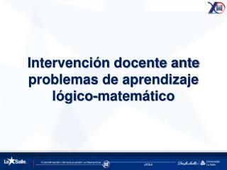 Intervenci�n  docente ante problemas de aprendizaje  l�gico-matem�tico