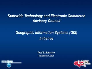 Statewide Technology and Electronic Commerce Advisory Council Geographic Information Systems (GIS)