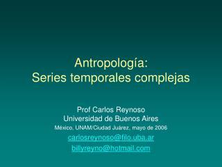 Antropolog a: Series temporales complejas
