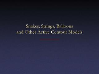Snakes, Strings, Balloons and Other Active Contour Models
