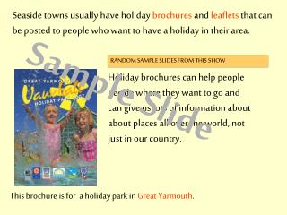 Seaside towns usually have holiday brochures and leaflets that can be posted to people who want to have a holiday in the