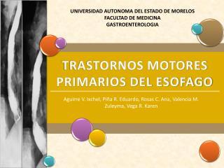 TRASTORNOS MOTORES PRIMARIOS DEL ESOFAGO