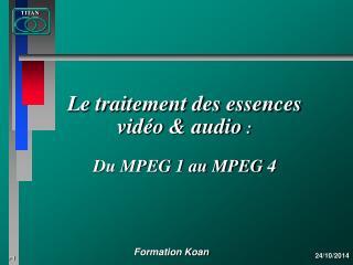 Le traitement des essences  vidéo & audio  :  Du MPEG 1 au MPEG 4