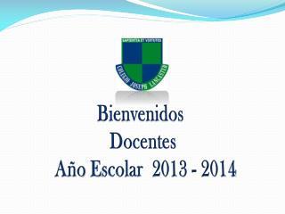 Bienvenidos  Docentes  Año  Escolar  2013  -  2014
