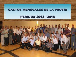 GASTOS MENSUALES DE LA PROSIN PERIODO 2014 - 2015