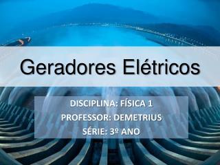 DISCIPLINA: FÍSICA 1 PROFESSOR: DEMETRIUS SÉRIE: 3º ANO