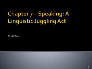 Chapter 7 – Speaking: A Linguistic Juggling Act