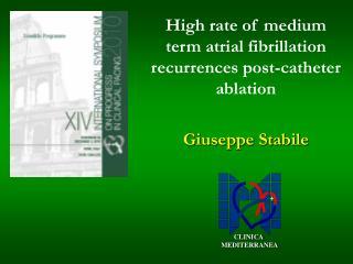 High rate of medium term atrial fibrillation recurrences post-catheter ablation Giuseppe Stabile