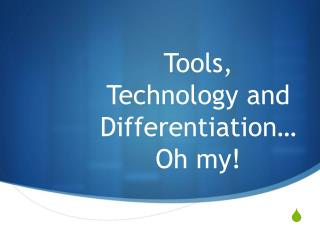 Tools, Technology and Differentiation… Oh my!