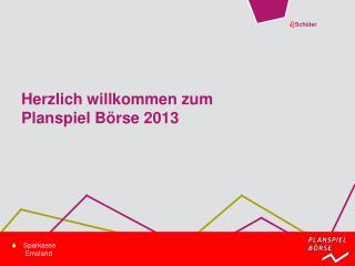 Herzlich willkommen zum  Planspiel Börse 2013