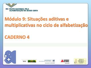 M�dulo 9: Situa��es aditivas e multiplicativas no ciclo de alfabetiza��o CADERNO 4
