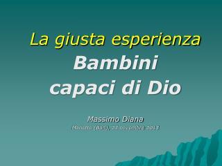 La giusta esperienza Bambini  capaci di Dio Massimo Diana Mariotto (Bari), 23 novembre 2013