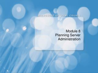 Module 8 Planning Server Administration