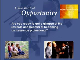 Are you ready to get a glimpse of the rewards and benefits of becoming an insurance professional?