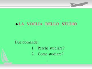 LA   VOGLIA   DELLO   STUDIO