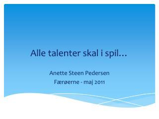 Alle talenter skal i spil…