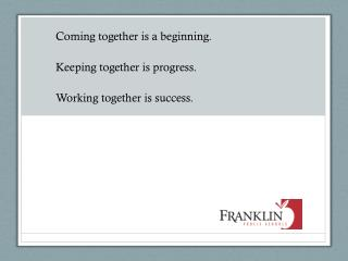 Coming together is a beginning. Keeping together is progress. Working together is success.