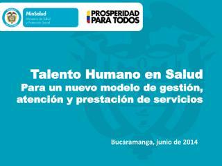 Talento Humano en Salud Para un nuevo modelo de gestión, atención y prestación de servicios
