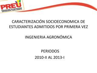 CARACTERIZACIÓN SOCIOECONOMICA DE ESTUDIANTES ADMITIDOS POR PRIMERA VEZ INGENIERIA AGRONÓMICA