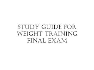 Study Guide for Weight Training Final Exam
