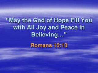 """""""May the God of Hope Fill You with All Joy and Peace in Believing…"""""""