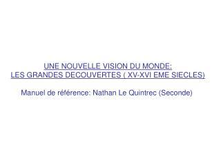 UNE NOUVELLE VISION DU MONDE: LES GRANDES DECOUVERTES ( XV-XVI EME SIECLES)