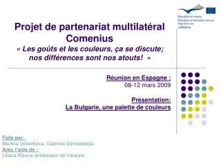 Réunion en Espagne: 08-12 mars 2009 Présentation:  La Bulgarie,  une palette de couleurs
