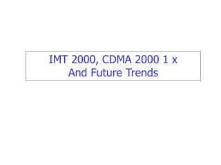 IMT 2000, CDMA 2000 1 x And Future Trends