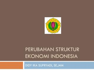 Perubahan Struktur Ekonomi Indonesia