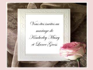Vous êtes invites au mariage de  Kimberley Musey  et Lance Gross