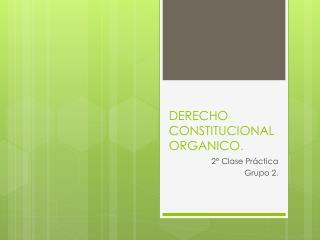 DERECHO CONSTITUCIONAL ORGANICO.