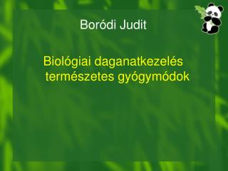 Boródi Judit Biológiai daganatkezelés természetes gyógymódok